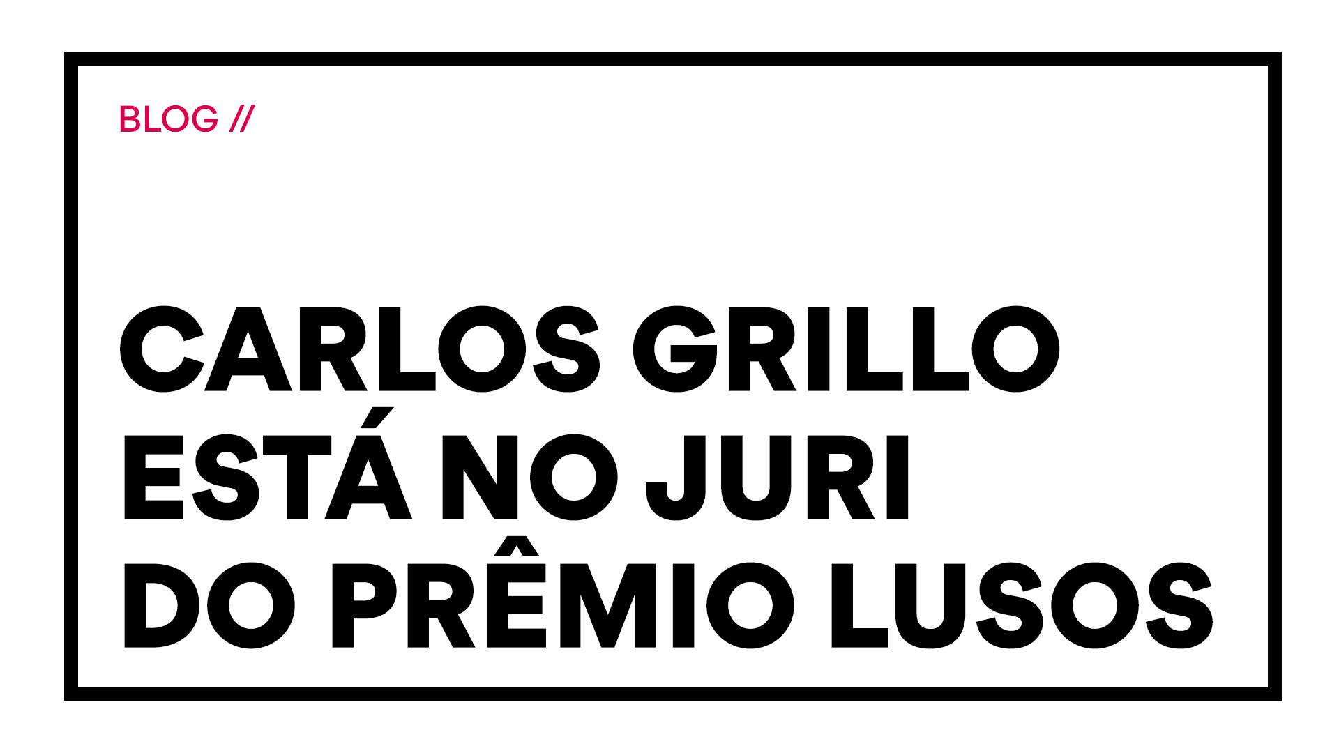 Prêmio Lusos – Carlos Grillo está entre os jurados