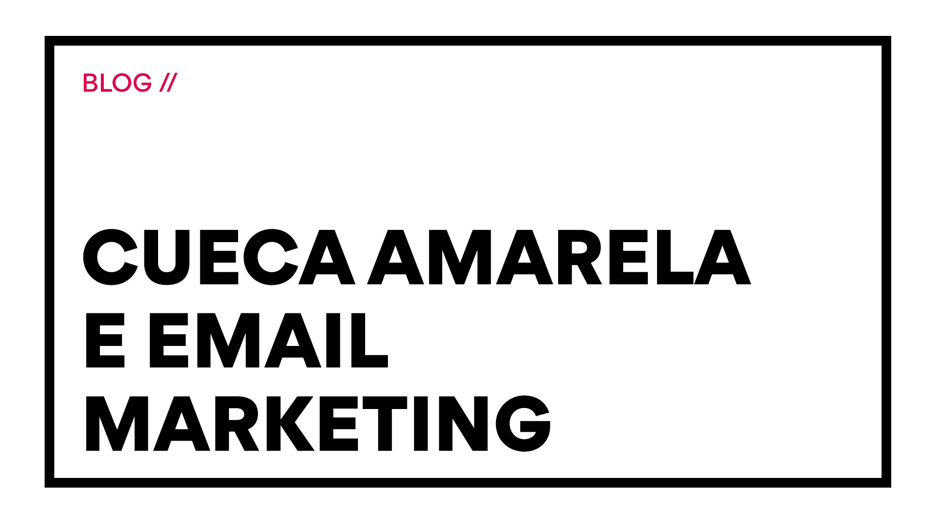 Insights Fermento – Cueca Amarela e Email Marketing